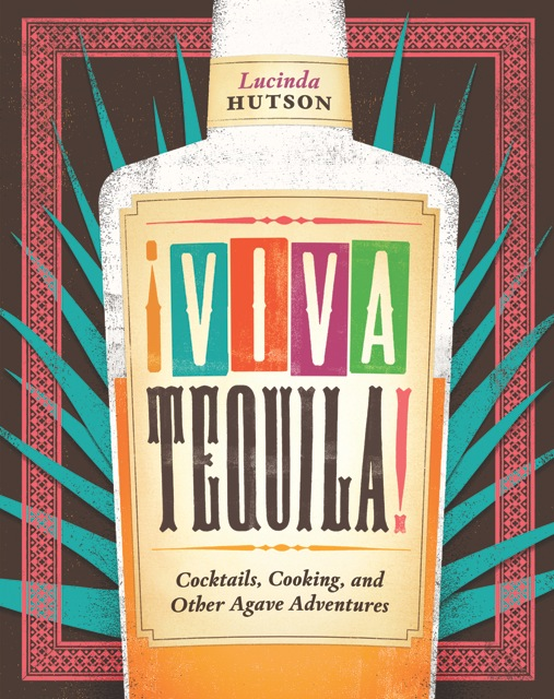 tequila book, viva tequila, tequila mezcal, cantina bar, recipes, tequila traditions
